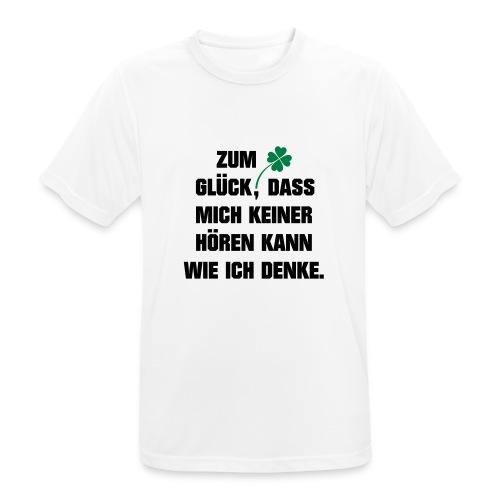 Zum Glück daß mich keiner hören kann wie ich denke - Männer T-Shirt atmungsaktiv