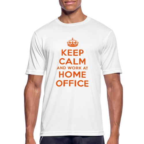 KEEP CALM and work at HOME OFFICE - Männer T-Shirt atmungsaktiv