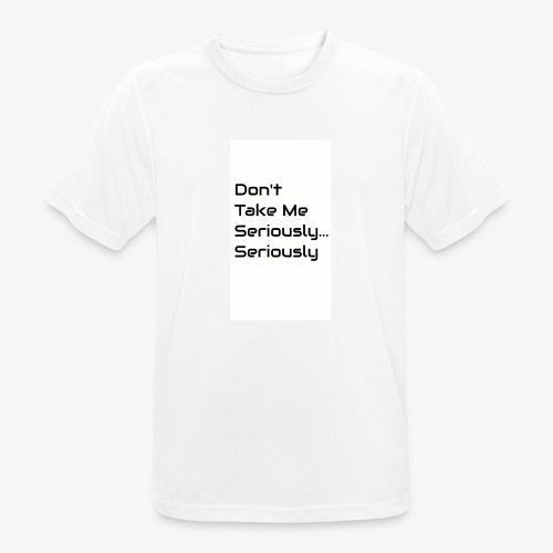 Don't Take Me Seriously... - Men's Breathable T-Shirt