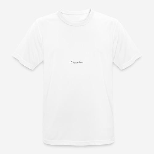 Live your dream - Männer T-Shirt atmungsaktiv