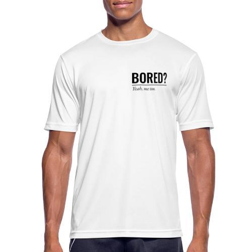 Bored - Männer T-Shirt atmungsaktiv