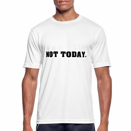 NOT TODAY Spruch Nicht heute, cool, schlicht - Männer T-Shirt atmungsaktiv