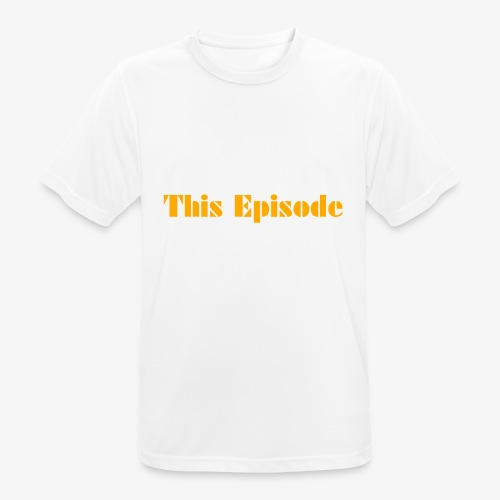 This Episode - Men's Breathable T-Shirt