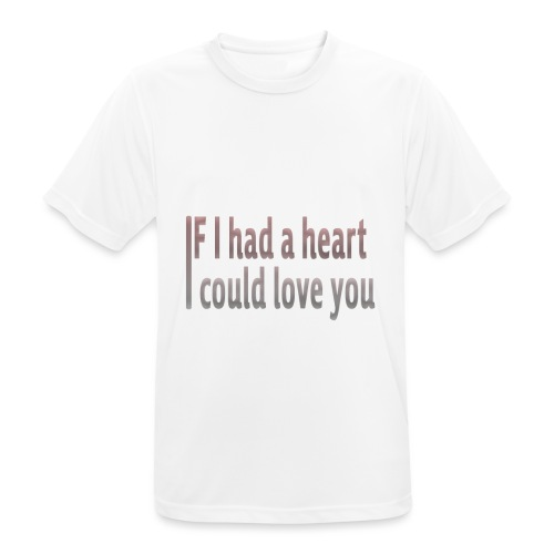 if i had a heart i could love you - Men's Breathable T-Shirt