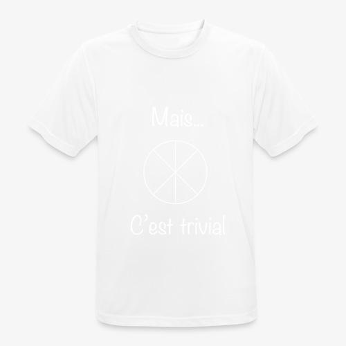 Mais...C'est trivial - Männer T-Shirt atmungsaktiv