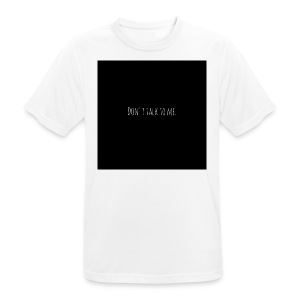 Dont talk to me - Männer T-Shirt atmungsaktiv