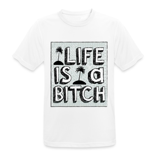 Life is a Bitch - T-shirt respirant Homme