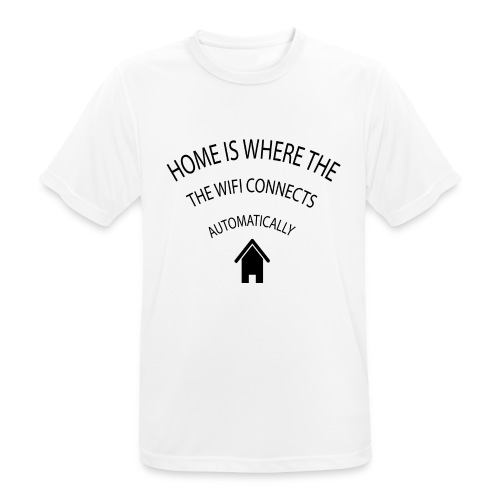 Home is where the Wifi connects automatically - Men's Breathable T-Shirt