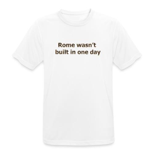 Rome n'a pas été construite en un jour - T-shirt respirant Homme