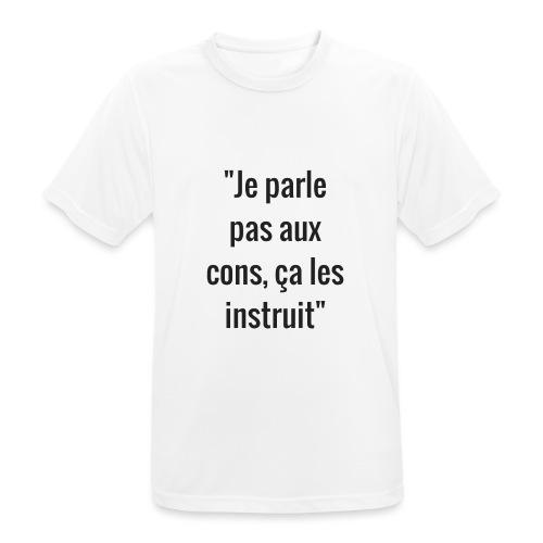 Je parle pas aux cons ça les instruit  - T-shirt respirant Homme