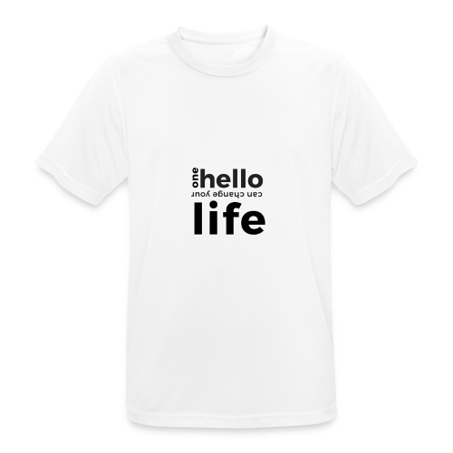 one hello can change your life - Männer T-Shirt atmungsaktiv