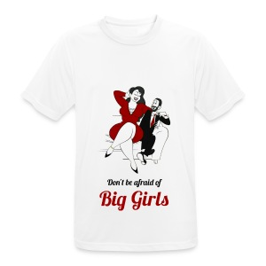 'DO NOT BE AFRAID OR BIG GIRLS' ' - Men's Breathable T-Shirt
