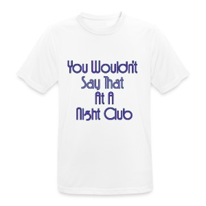 You Wouldn't Say That At A Night Club - Men's Breathable T-Shirt
