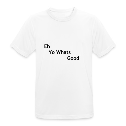 Eh Yo Whats Good Tee - Men's Breathable T-Shirt