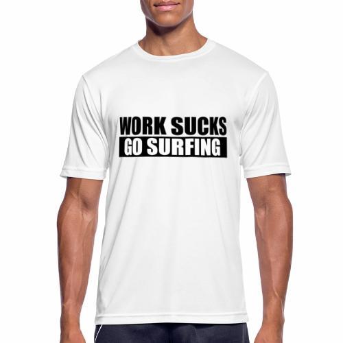 work_sucks_go_surf - Men's Breathable T-Shirt