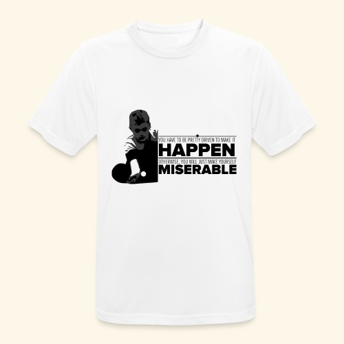 You have be pretty driven to make it happen - Männer T-Shirt atmungsaktiv