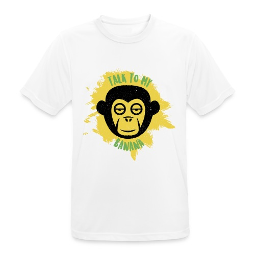 Talk to my banana - Männer T-Shirt atmungsaktiv