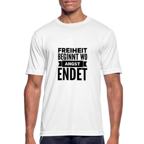 Freiheit beginnt wo Angst endet - Männer T-Shirt atmungsaktiv