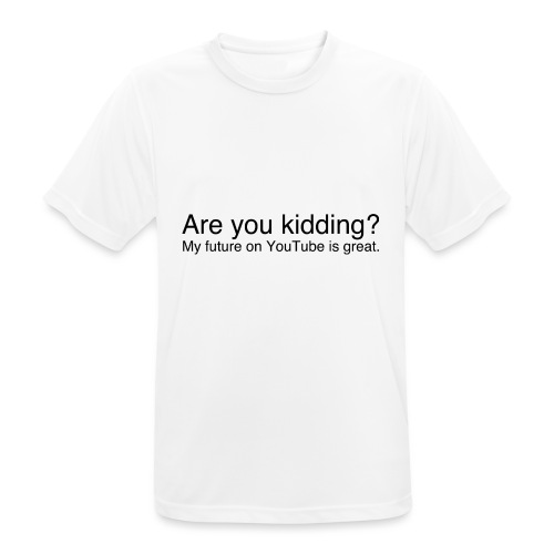 Are you kidding? - Men's Breathable T-Shirt