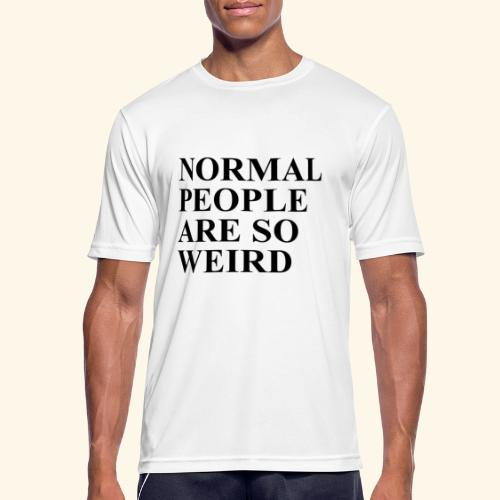 Normal people are so weird - Männer T-Shirt atmungsaktiv