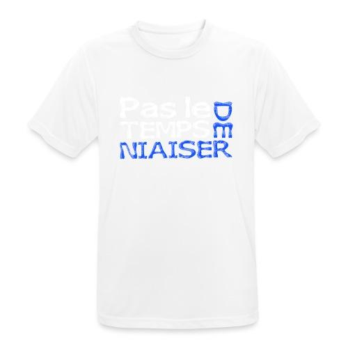 Pas le temps de niaiser - T-shirt respirant Homme