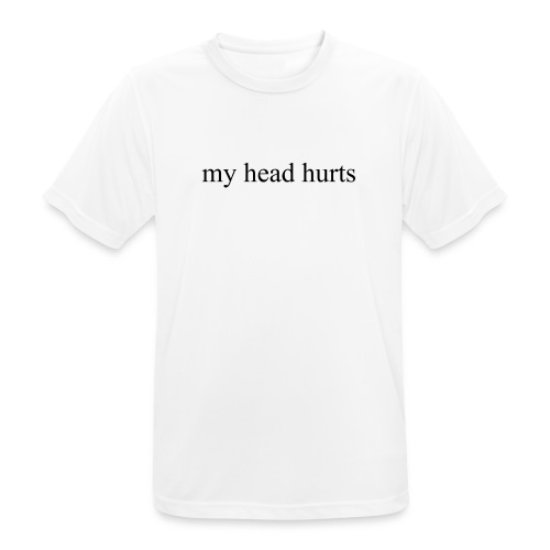 my head hurts - Men's Breathable T-Shirt
