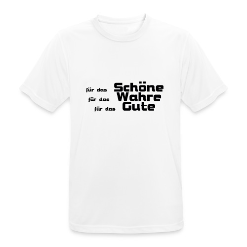 Schöne, Gute, Wahre - Männer T-Shirt atmungsaktiv