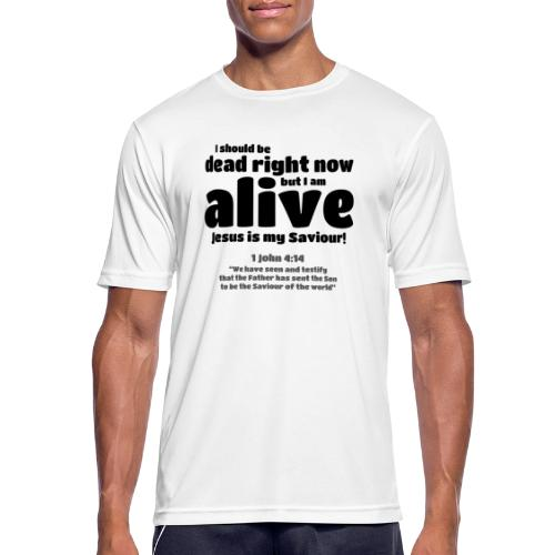 I Should be dead right now, but I am alive. - Men's Breathable T-Shirt