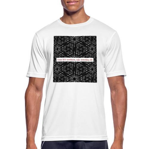 if your lifes worthless, take something else - Männer T-Shirt atmungsaktiv