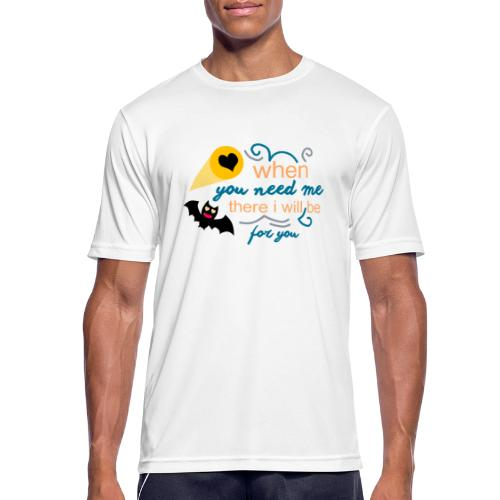 when yo need me there i Will be forma you - Camiseta hombre transpirable
