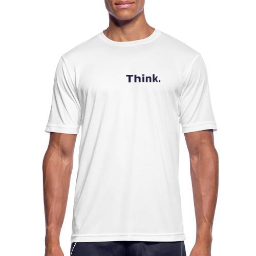 Think. - Männer T-Shirt atmungsaktiv