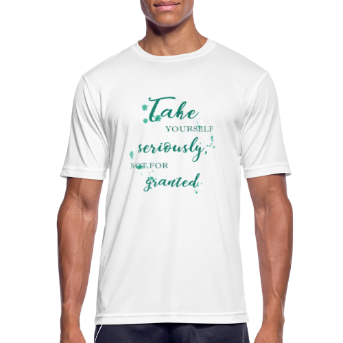Take yourself seriously, not for granted - Men's Breathable T-Shirt