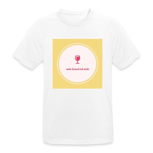 mehr brauch ich nicht - Männer T-Shirt atmungsaktiv