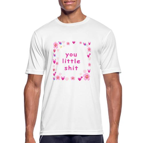 You little shit - Camiseta hombre transpirable