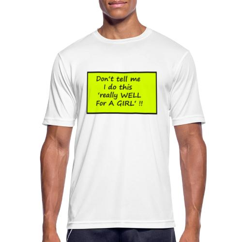 Do not tell me I really like this for a girl - Men's Breathable T-Shirt