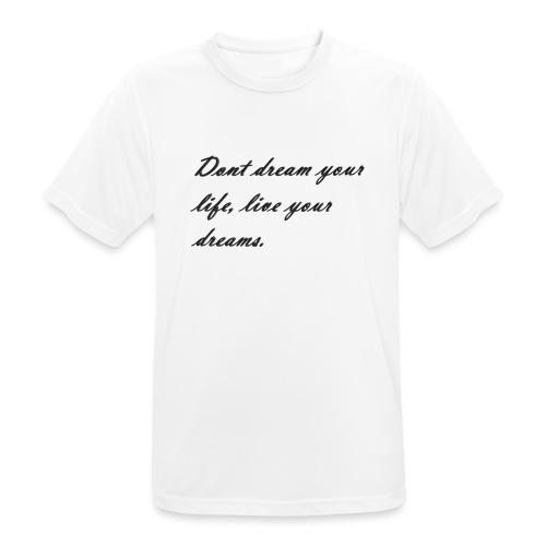 Don t dream your life live your dreams - Men's Breathable T-Shirt