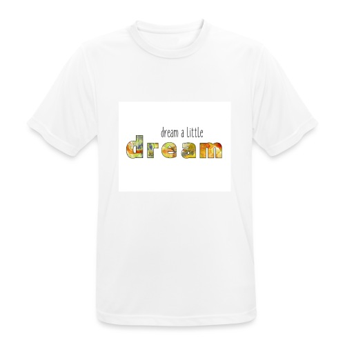 Dream a little dream - Men's Breathable T-Shirt