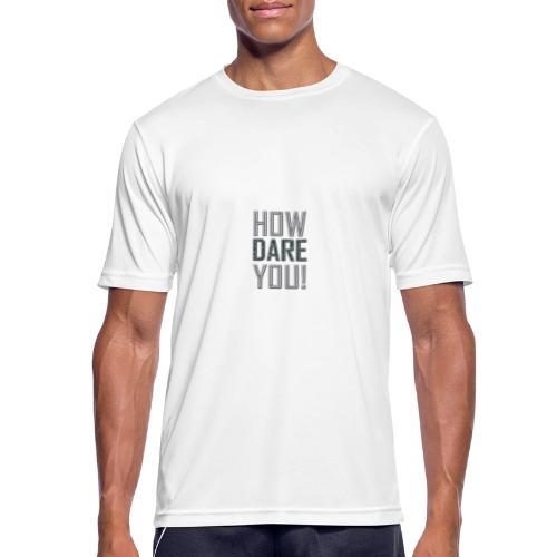HOW DARE YOU - miesten tekninen t-paita