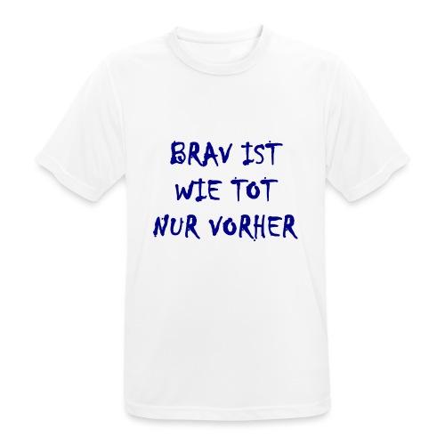 Brav Ist Wie Tot Nur Vorher - Männer T-Shirt atmungsaktiv