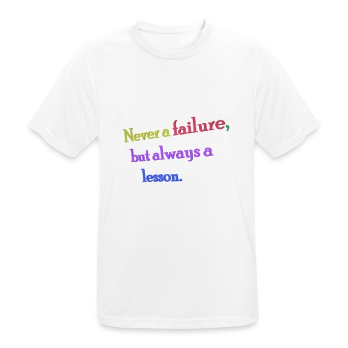 Never a failure but always a lesson - Men's Breathable T-Shirt