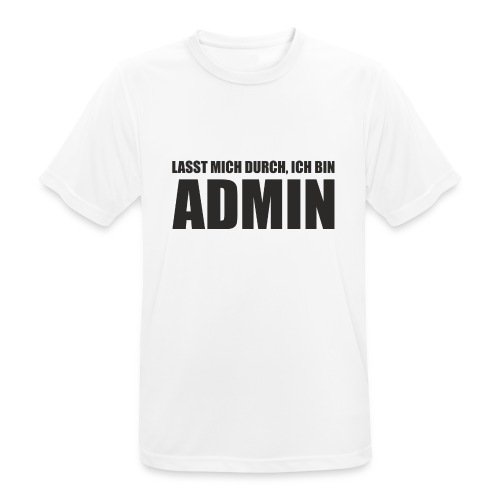 T SHIRT LASST MICH DURCH ICH BIN ADMIN - Männer T-Shirt atmungsaktiv