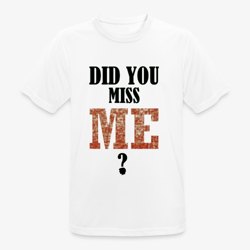 did you miss me black - Mannen T-shirt ademend actief