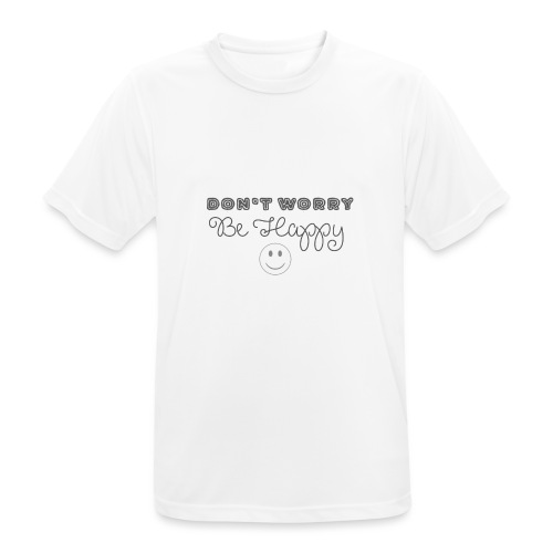 Don't Worry - Be happy - Men's Breathable T-Shirt