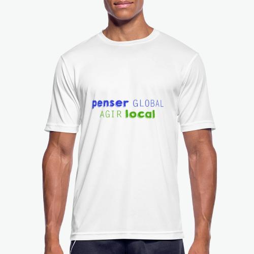 Penser global agir local - T-shirt respirant Homme