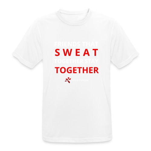 Friends that SWEAT together stay TOGETHER - Männer T-Shirt atmungsaktiv