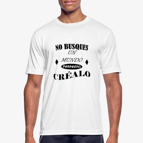 NO BUSQUES UN MUNDO PERFECTO, CRÉALO - Camiseta hombre transpirable