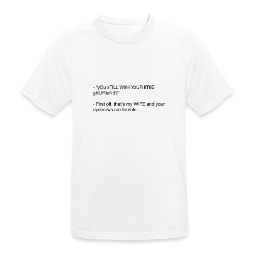 yOu sTiLL WitH YoUR liTtlE girLfRieNd???? - Andningsaktiv T-shirt herr