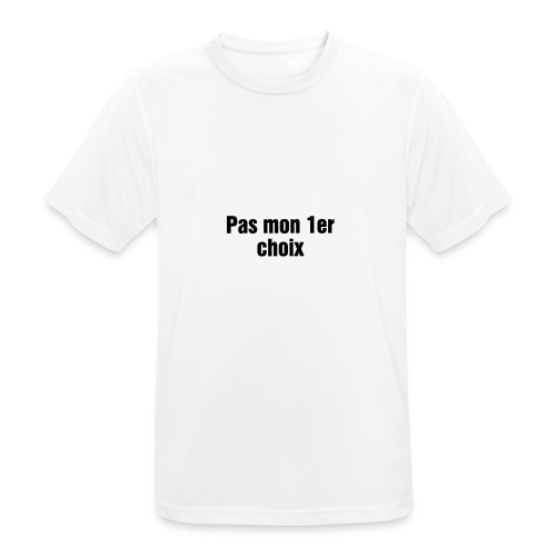 Ce n'est pas mon 1er choix - T-shirt respirant Homme