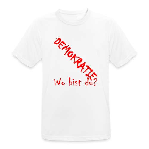 DEMOKRATIE? Wo bist du? - Männer T-Shirt atmungsaktiv