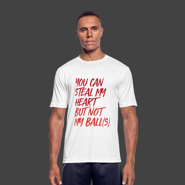 YOU CAN STEAL MY HEART BUT NOT MY BALL S